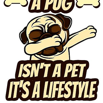 A pug is a lifestyle by TheWaW