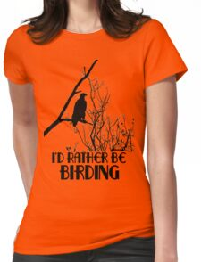 I'd Rather Be Birding Womens Fitted T-Shirt