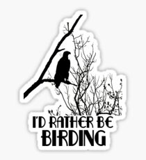 I'd Rather Be Birding Sticker