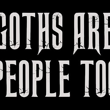 Goths Are People Too by andrewalcock