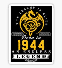 The Legend Is Alive - Born In 1944 Sticker
