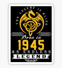 The Legend Is Alive - Born In 1945 Sticker
