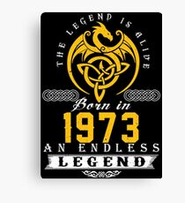 The Legend Is Alive - Born In 1973 Canvas Print