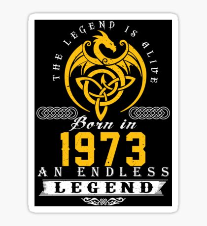 The Legend Is Alive - Born In 1973 Sticker