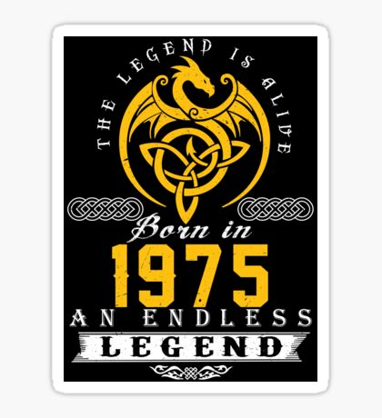The Legend Is Alive - Born In 1975 Sticker