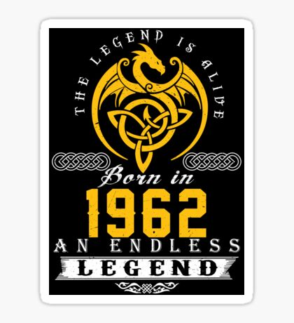 The Legend Is Alive - Born In 1962 Sticker
