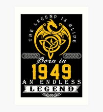The Legend Is Alive - Born In 1949 Art Print