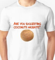 Are You Suggesting Coconuts Migrate? Unisex T-Shirt