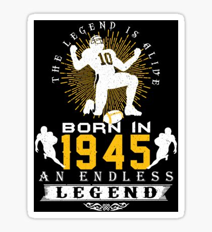 The 'Football' Legend Is Alive - Born In 1945 Sticker