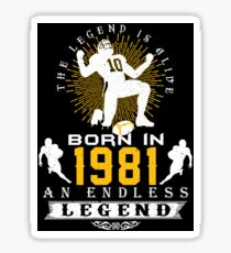 The 'Football' Legend Is Alive - Born In 1981 Sticker