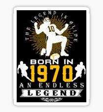The 'Football' Legend Is Alive - Born In 1970 Sticker