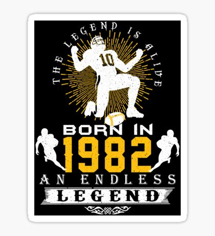The 'Football' Legend Is Alive - Born In 1982 Sticker