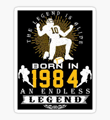The 'Football' Legend Is Alive - Born In 1984 Sticker