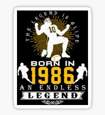 The 'Football' Legend Is Alive - Born In 1986 Sticker