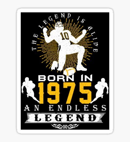 The 'Football' Legend Is Alive - Born In 1975 Sticker