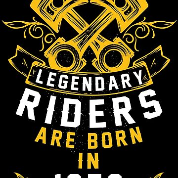 Legendary Riders Are Born In 1956 by wantneedlove