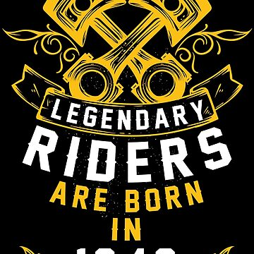 Legendary Riders Are Born In 1946 by wantneedlove