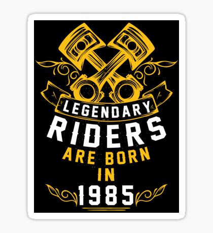 Legendary Riders Are Born In 1985 Sticker