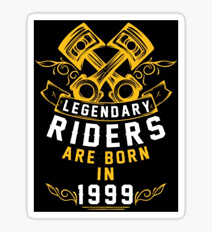 Legendary Riders Are Born In 1999 Sticker