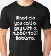 What do you call a guy with a rubber toe? Roberto. Slim Fit T-Shirt
