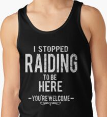 Stopped Raiding To Be Here Sarcastic Gamer Tank Top