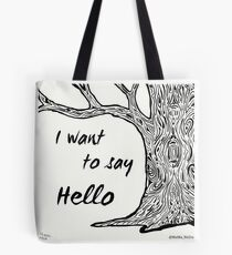 I Want to Say Hello Tote Bag