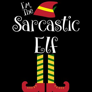 I'm The Sarcastic Elf Christmas Matching Family Elves by Koffeecrisp