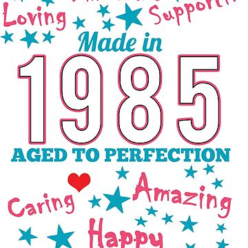 Made In 1985 - Aged To Perfection by wantneedlove