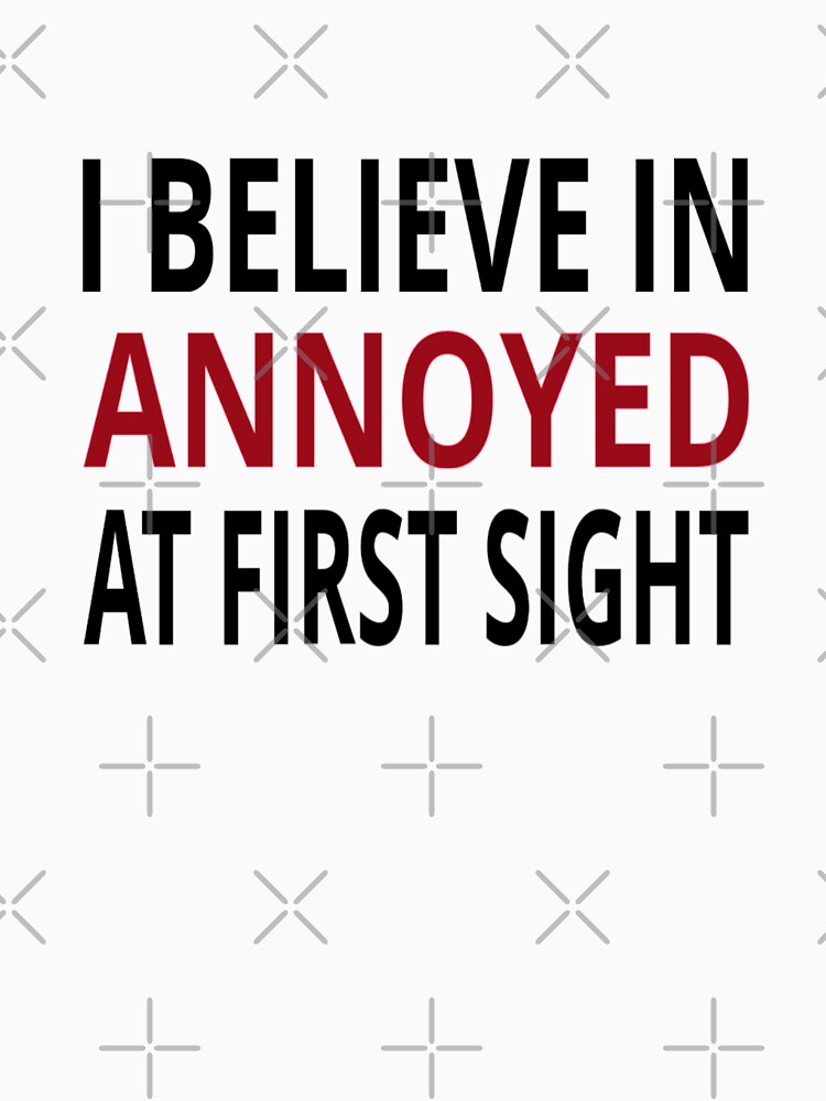 I Believe In Annoyed At First Sight by coolfuntees