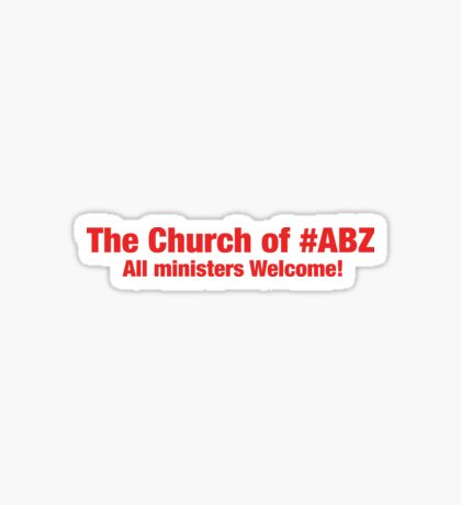 The Church of #ABZ - All Ministers welcome! #VicarGate Sticker