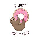 i just donut care sloth by Michelle doran