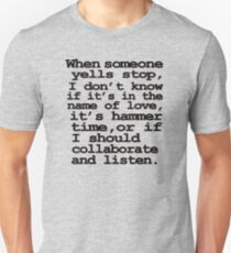 When someone yells stop, I don't know whether it's in the name of love, if it's hammer time, or if I should collaborate and listen T-Shirt