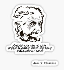 Gravitation is not responsible for people falling in love / Albert Einstein Sticker