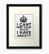 I can't keep calm because I have anxiety Framed Print