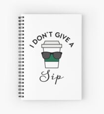 I don't give a sip Spiral Notebook