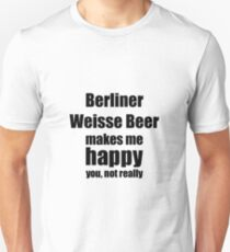 Berliner Weisse Beer Lover Funny Gift for Friend Alcohol Brewer Unisex T-Shirt