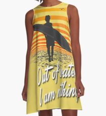 Vintage Surf Quote Out Of Water I Am Nothing, Endless Summer Edition, Artwork, Tshirts, Prints, Posters, Men, Women, Kids A-Line Dress