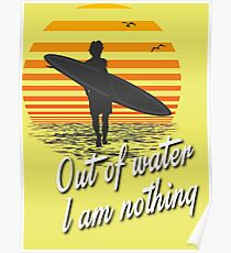 Vintage Surf Quote Out Of Water I Am Nothing, Endless Summer Edition, Artwork, Tshirts, Prints, Posters, Men, Women, Kids Poster