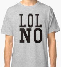 LOL NO Classic T-Shirt