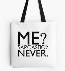 Me? Sarcastic? Never. Tote Bag