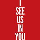 I see us in you (white on red) by fauxtauxgraphy