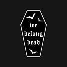Wir gehören tot von princessbedelia