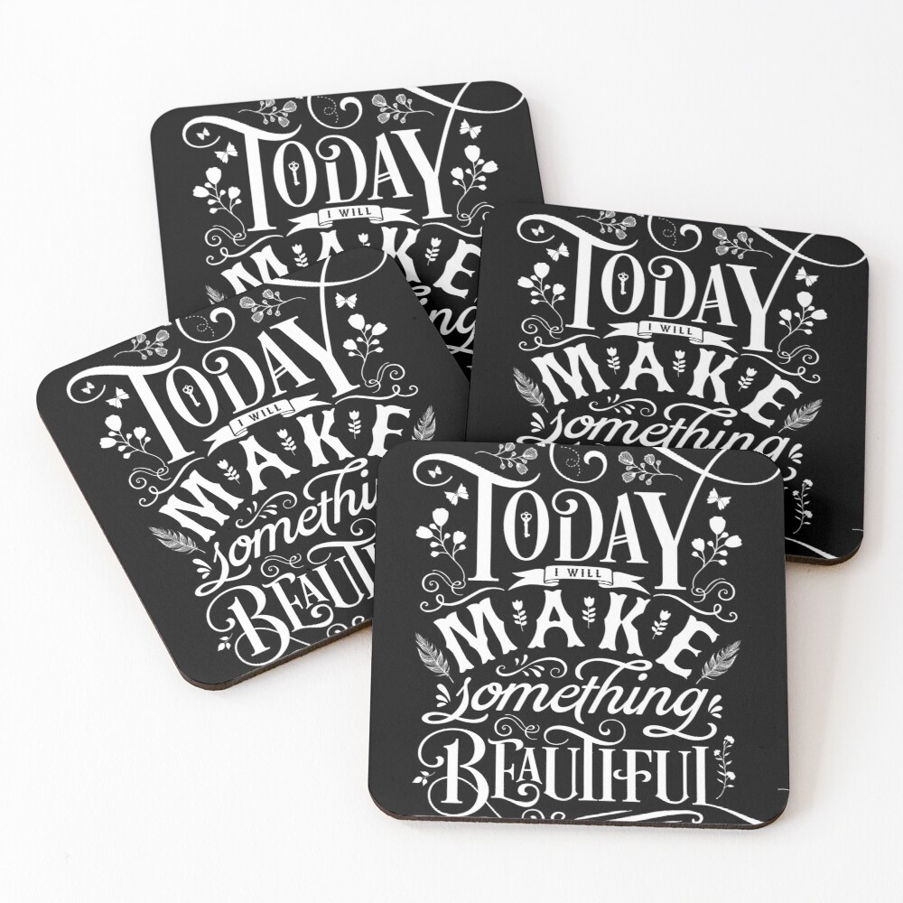 Today I Will Make Something Beautiful. Coasters (Set of 4)