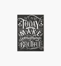 Today I Will Make Something Beautiful. Art Board
