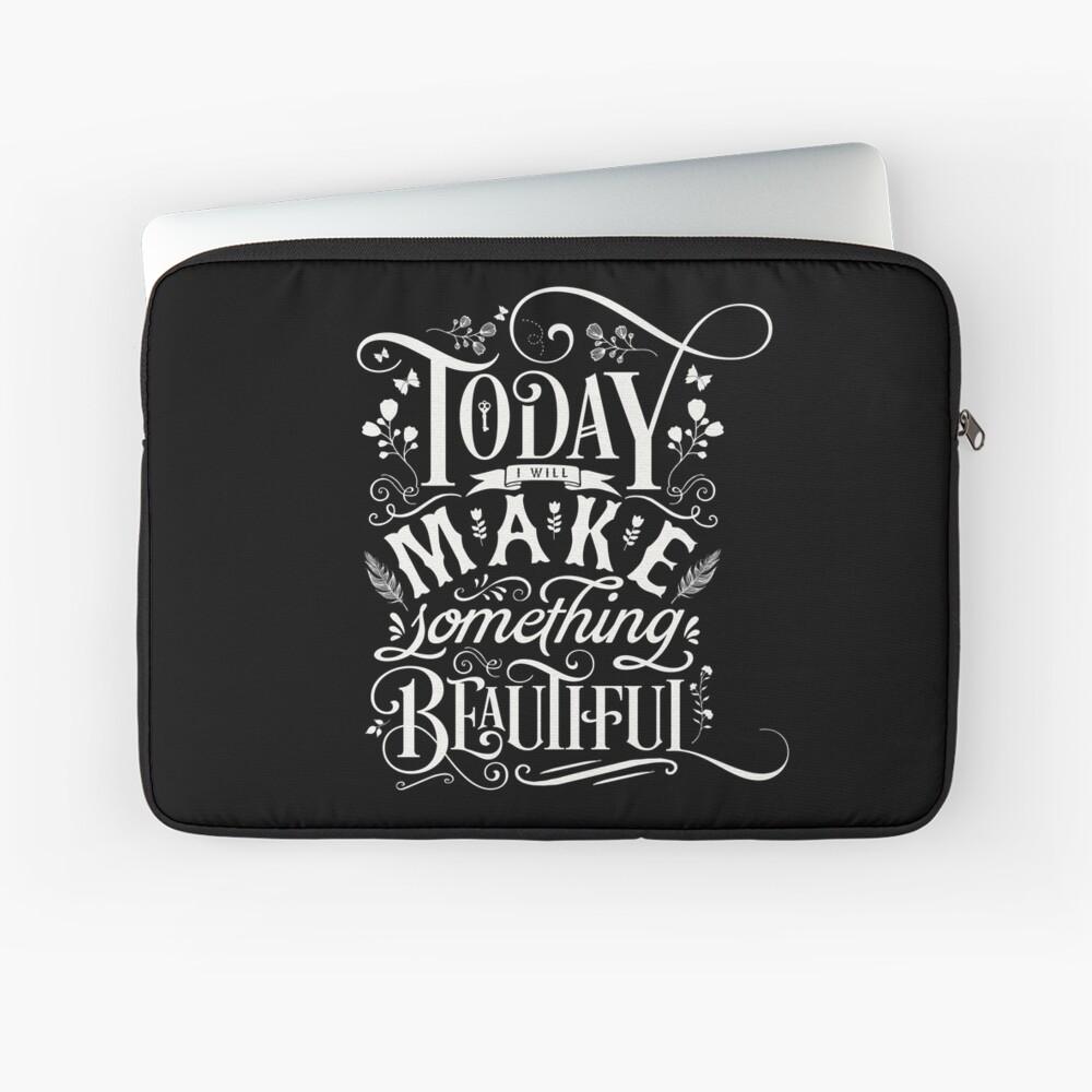 Today I Will Make Something Beautiful. Laptop Sleeve