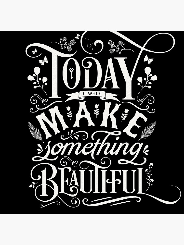 Today I Will Make Something Beautiful. by wolfandbird