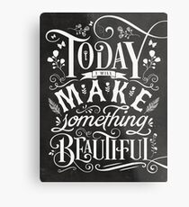 Today I Will Make Something Beautiful. Metal Print