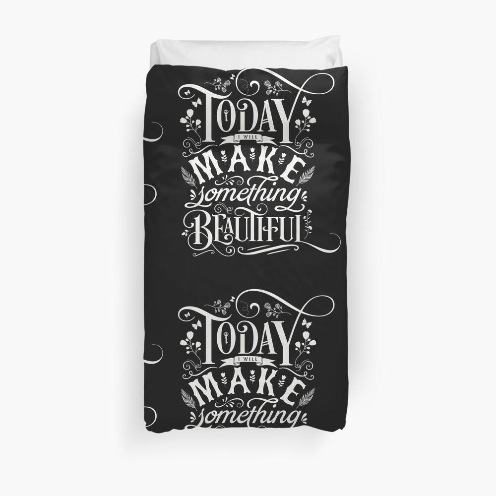 Today I Will Make Something Beautiful. Duvet Cover
