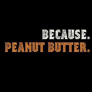 Because Peanut Butter by Pixelofart