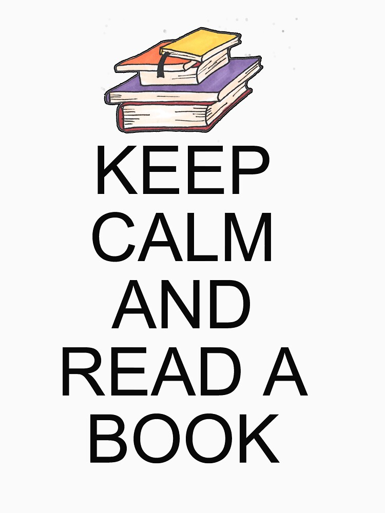 Keep Calm and Read A Book by Rightbrainwoman